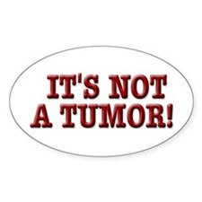 NOT A TUMOR! Oval Decal