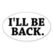 I'LL BE BACK Oval Bumper Stickers