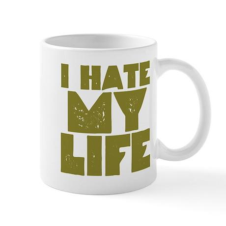 I Hate My Life Mug