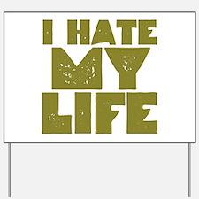 I Hate My Life Yard Sign