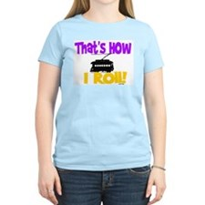 HOW I ROLL - ST.CHARLES Women's Pink T-Shirt