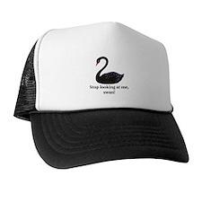 Stop Looking At Me, Swan - Trucker Hat