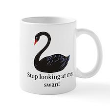 Stop Looking At Me, Swan - Mug