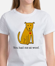 You had me at woof Women's T-Shirt
