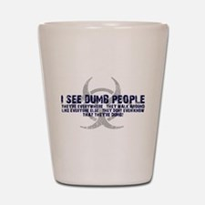 I SEE DUMB PEOPLE Shot Glass