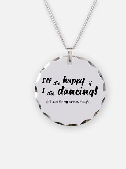I'll Die Happy if I Die Dancing Necklace