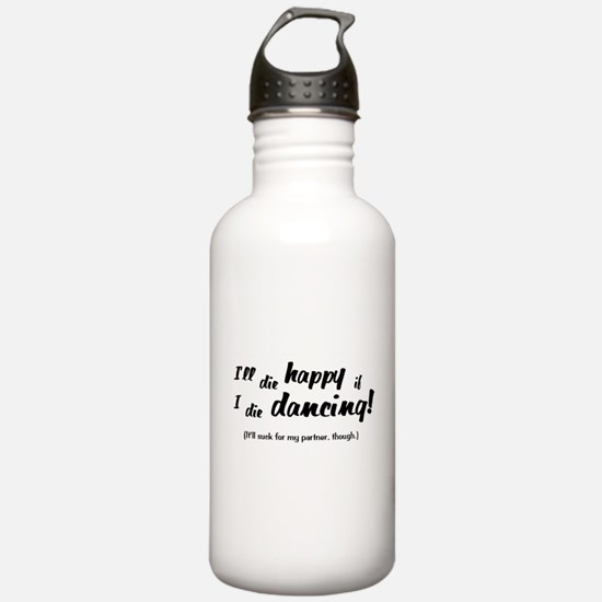 I'll Die Happy if I Die Dancing Water Bottle