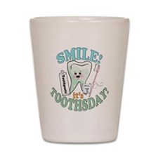 Smile It's Toothsday! Shot Glass