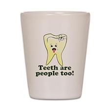 Teeth Are People Too Shot Glass