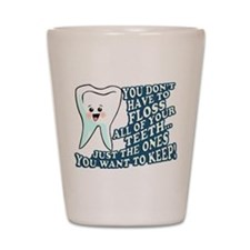 The Teeth You Want To Keep Shot Glass