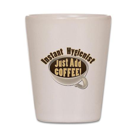 Instant Hygienist Add Coffee Shot Glass