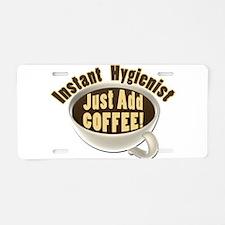 Instant Hygienist Add Coffee Aluminum License Plat