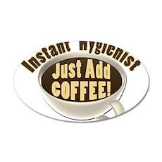 Instant Hygienist Add Coffee 22x14 Oval Wall Peel