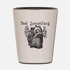 Feel Something Shot Glass