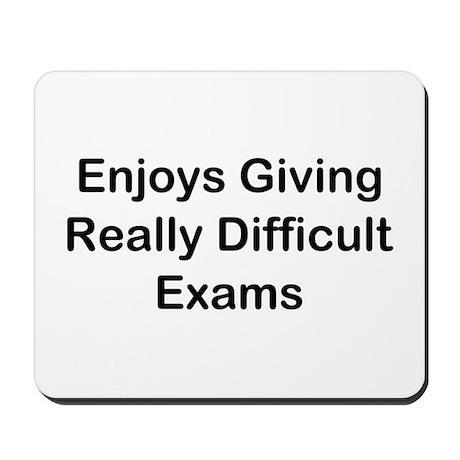 Enjoys Giving Difficult Exams Mousepad