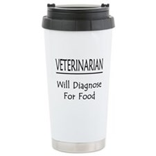 Veterinarian: Will Diagnose For Food Travel Mug