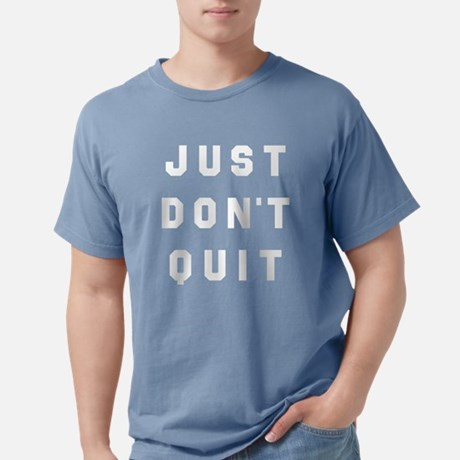 Just Don't Quit Mens Comfort Colors Shirt