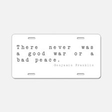 No Good War or Bad Peace Aluminum License Plate