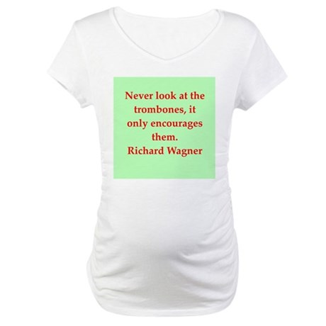 Richard wagner quotes Maternity T-Shirt