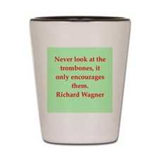 Richard wagner quotes Shot Glass