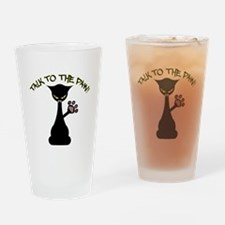 Talk To The Paw Drinking Glass