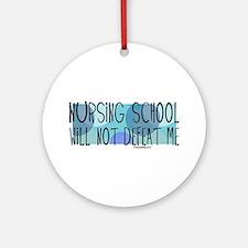 Nursing School will not Defeat Me Ornament (Round)