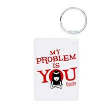 My Problem Is You Keychains