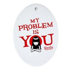 My Problem Is You Ornament (Oval)