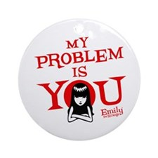 My Problem Is You Ornament (Round)