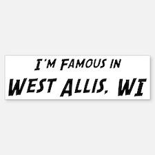 Famous in West Allis Bumper Bumper Bumper Sticker
