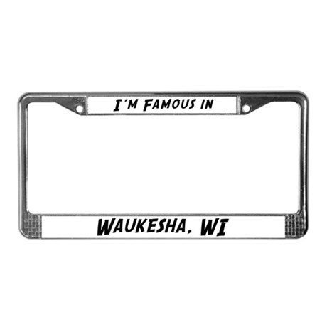 Famous in Waukesha License Plate Frame
