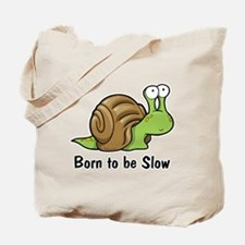 Born to Be Slow Tote Bag