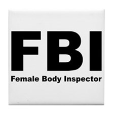 FBI Female Body Inspector Tile Coaster