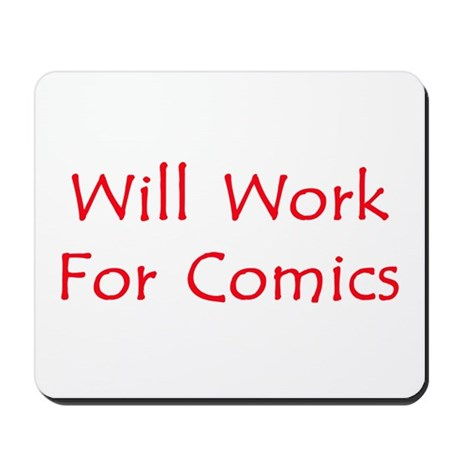 Will Work For Comics Mousepad