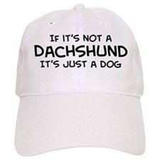 If it's not a Dachshund Baseball Cap