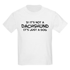 If it's not a Dachshund Kids T-Shirt