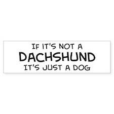 If it's not a Dachshund Bumper Bumper Sticker