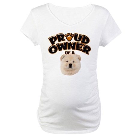 Proud Owner of a Chow Chow Maternity T-Shirt