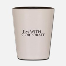 I'm with Corporate Shot Glass