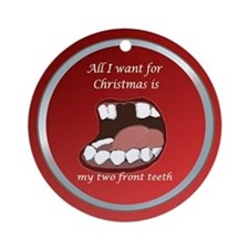 All I Want is My 2 Front Teeth Ornament (Round)