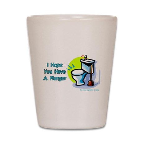 I Hope You Have A Plunger Shot Glass
