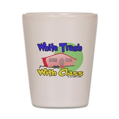 White Trash With Class Shot Glass