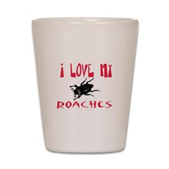 I Love My Roaches Shot Glass