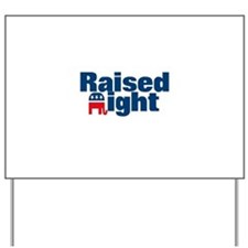 Raised Right Yard Sign