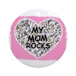 MY MOM ROCKS Ornament (Round)