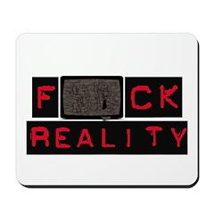 F*ck Reality (TV) Mousepad
