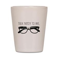 Talk Nerdy To Me<br> Shot Glass