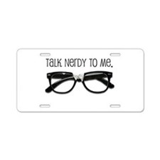 Talk Nerdy To Me<br> Aluminum License Plate
