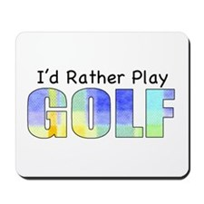 I'd Rather Play Golf Mousepad