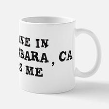 Someone in Santa Barbara Mug